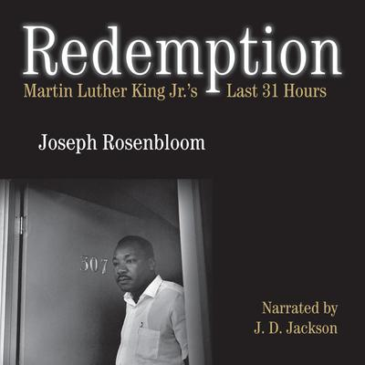 Redemption: Martin Luther King Jr.s Last 31 Hours Audiobook, by Joseph Rosenbloom
