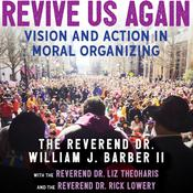 Revive Us Again: Vision and Action in Moral Organizing Audiobook, by The Reverend Dr. William J. Barber, The Reverend Dr. Liz Theoharis, The Reverend Dr. Rick Lowery