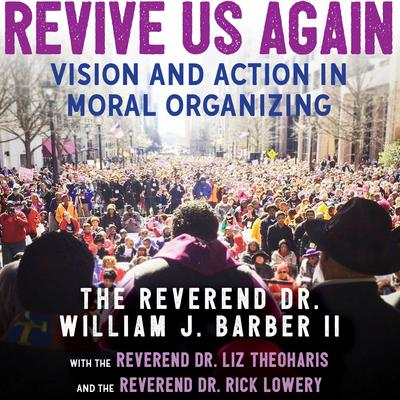 Revive Us Again: Vision and Action in Moral Organizing Audiobook, by The Reverend Dr. William J. Barber