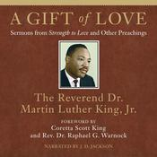 A Gift of Love: Sermons from Strength to Love and Other Preachings Audiobook, by Martin Luther King Jr.