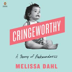 Cringeworthy: A Theory of Awkwardness Audiobook, by Melissa Dahl