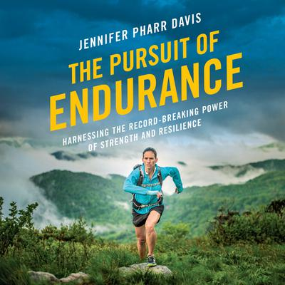 The Pursuit of Endurance: Harnessing the Record-Breaking Power of Strength and Resilience Audiobook, by Jennifer Pharr Davis