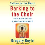 Barking to the Choir: The Power of Radical Kinship Audiobook, by Gregory Boyle