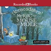 Abracadabra!: Magic with Mouse and Mole Audiobook, by Wong Herbert Yee