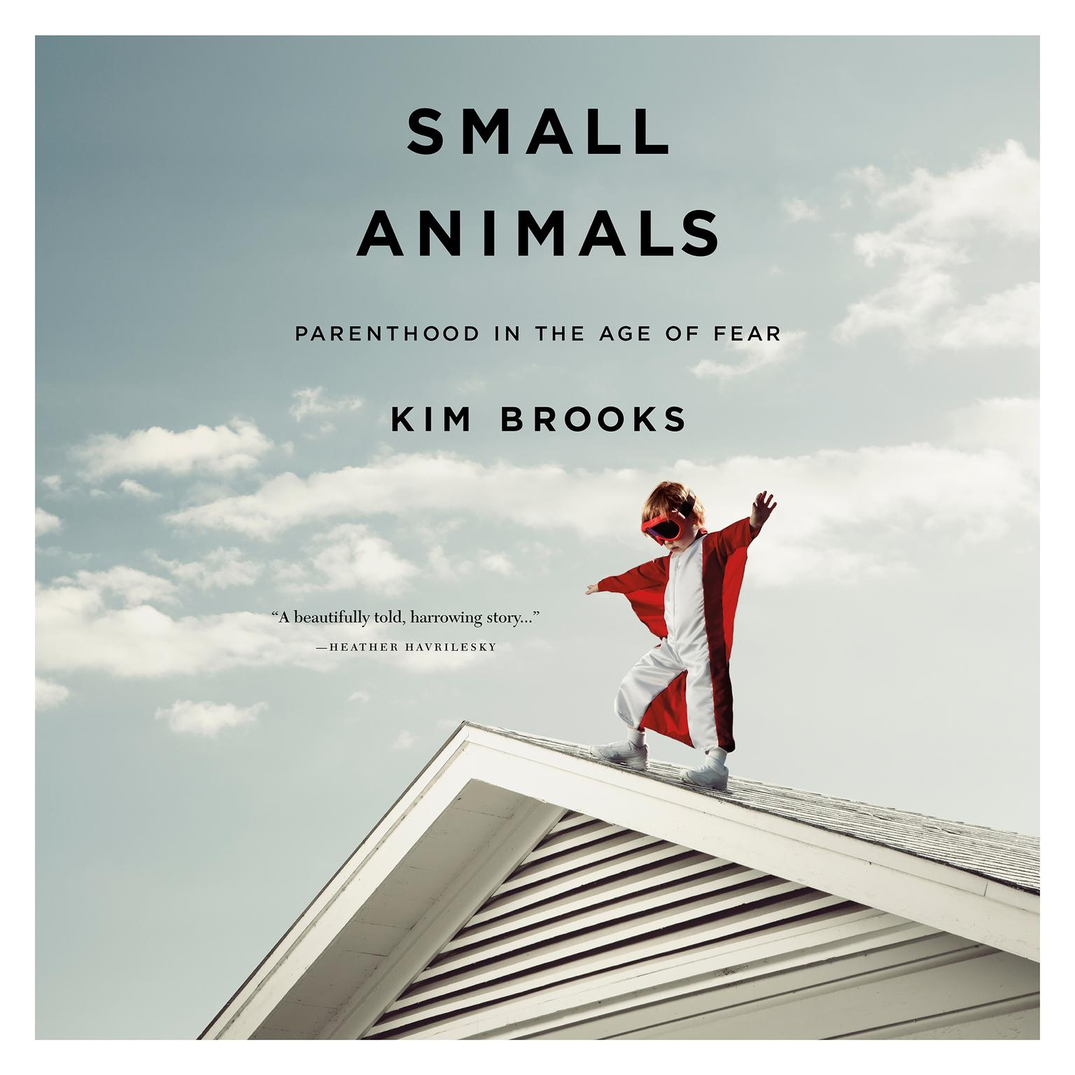 Printable Small Animals: Parenthood in the Age of Fear Audiobook Cover Art
