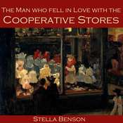 The Man who Fell in Love With The Cooperative Stores Audiobook, by Stella Benson