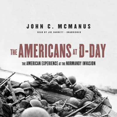 The Americans at D-Day: The American Experience at the Normandy Invasion Audiobook, by John C. McManus
