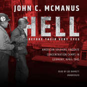 Hell before Their Very Eyes: American Soldiers Liberate Concentration Camps in Germany, April 1945 Audiobook, by John C. McManus