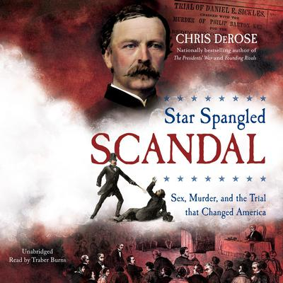 Star Spangled Scandal: Sex, Murder, and the Trial that Changed America Audiobook, by Chris DeRose