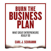 Burn the Business Plan: What Great Entrepreneurs Really Do Audiobook, by Carl J. Schramm