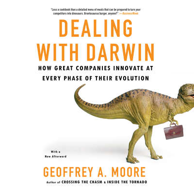 Dealing with Darwin: How Great Companies Innovate at Every Phase of Their Evolution Audiobook, by Geoffrey A. Moore