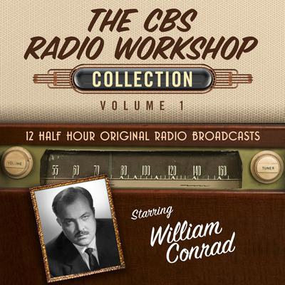 The CBS Radio Workshop, Collection 1 Audiobook, by Black Eye Entertainment