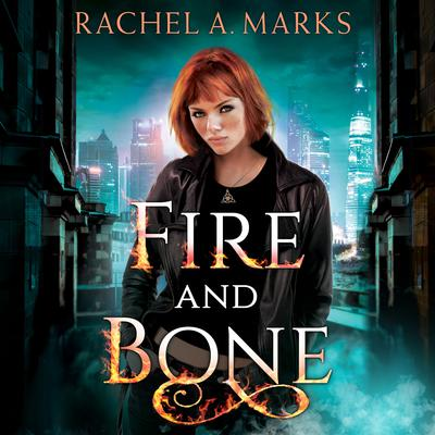 Fire and Bone Audiobook, by Rachel A. Marks