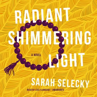 Radiant Shimmering Light Audiobook, by Sarah Selecky