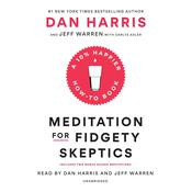 Meditation for Fidgety Skeptics: A 10% Happier How-to Book Audiobook, by Dan Harris