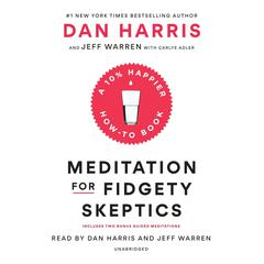 Meditation for Fidgety Skeptics: A 10% Happier How-to Book Audiobook, by Dan Harris, Carlye Adler, Jeffrey Warren