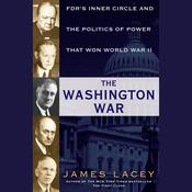 The Washington War: FDR's Inner Circle and the Politics of Power That Won World War II Audiobook, by James Lacey