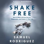 Shake Free: How to Deal with the Storms, Shipwrecks, and Snakes in Your Life Audiobook, by Samuel Rodriguez|