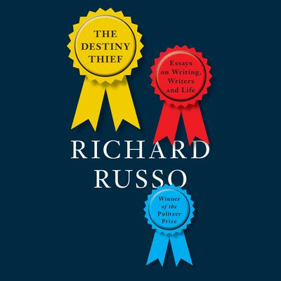 The Destiny Thief: Essays on Writing, Writers and Life Audiobook, by Richard Russo