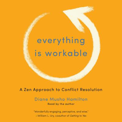 Everything Is Workable: A Zen Approach to Conflict Resolution Audiobook, by Diane Musho Hamilton