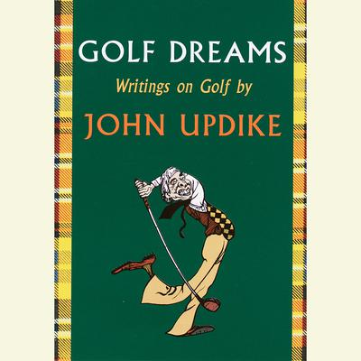 Golf Dreams: Writings on Golf Audiobook, by John Updike