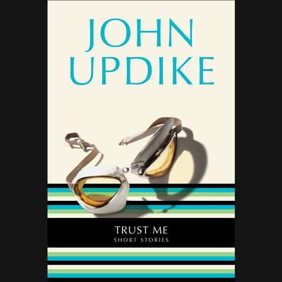 Trust Me: Short Stories Audiobook, by John Updike