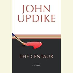 The Centaur Audiobook, by John Updike