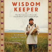 Wisdom Keeper: One Mans Journey to Honor the Untold History of the Unangan People Audiobook, by Ilarion Merculieff