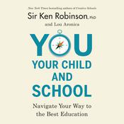 You, Your Child, and School: Navigate Your Way to the Best Education Audiobook, by Ken Robinson, Lou Aronica