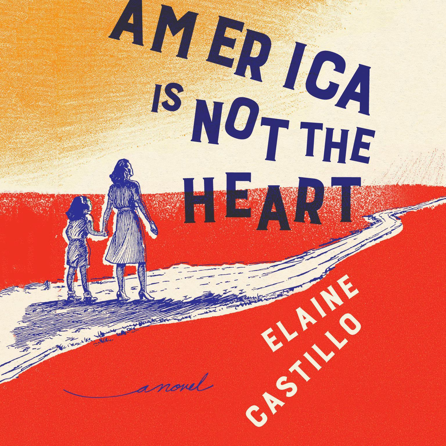 America Is Not the Heart: A Novel Audiobook, by Elaine Castillo