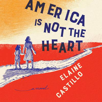 America Is Not the Heart: A Novel Audiobook, by Elaine Castillo