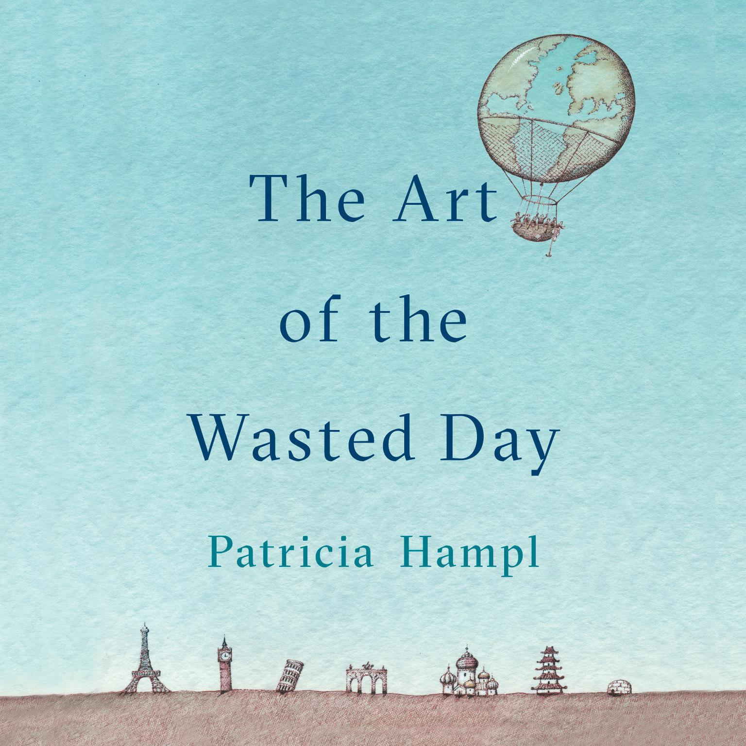The Art of the Wasted Day Audiobook, by Patricia Hampl