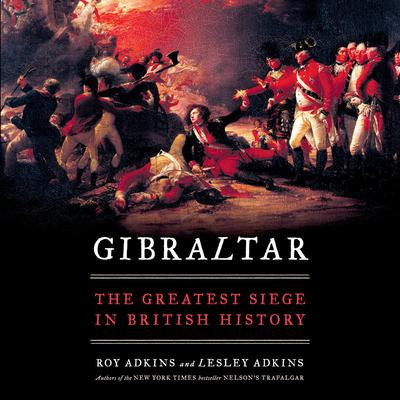 Gibraltar: The Greatest Siege in British History Audiobook, by Roy Adkins
