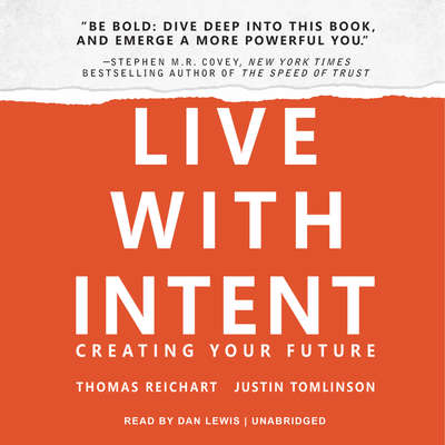 Live with Intent: Creating Your Future Audiobook, by Thomas Reichart