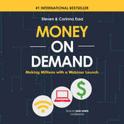 Money on Demand: Making Millions with a Webinar Launch Audiobook, by Steven Essa, Corinna Essa