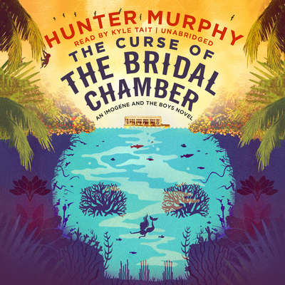 The Curse of the Bridal Chamber: An Imogene and the Boys Novel Audiobook, by Hunter Murphy