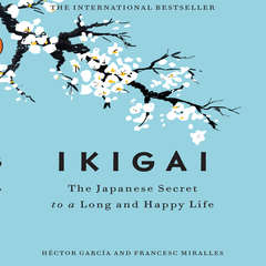 Ikigai: The Japanese Secret to a Long and Happy Life Audiobook, by Francesc Miralles, H¿ctor Garc¿a, Héctor García