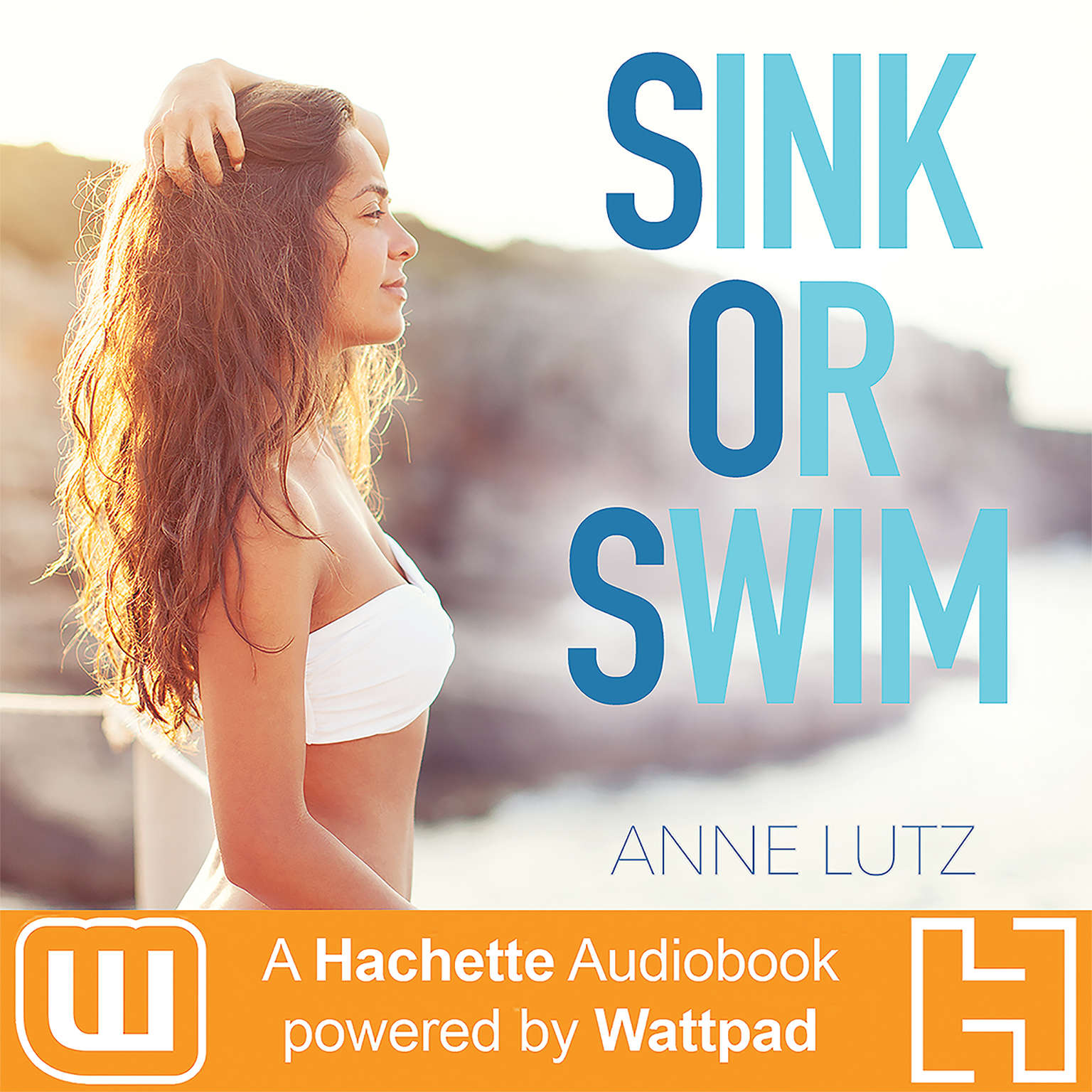Sink or Swim: A Hachette Audiobook powered by Wattpad Production Audiobook, by Anne Lutz