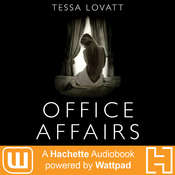 Office Affairs: A Hachette Audiobook powered by Wattpad Production Audiobook, by Tessa Lovatt