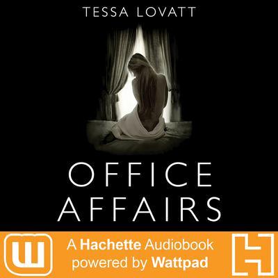 Office Affairs: A Hachette Audiobook powered by Wattpad Production Audiobook, by Tessa Lovatt