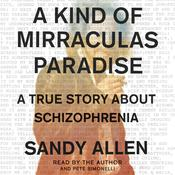 A Kind of Mirraculas Paradise: A True Story About Schizophrenia Audiobook, by Sandra Allen