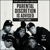 Parental Discretion Is Advised: The Rise of N.W.A and the Dawn of Gangsta Rap Audiobook, by Gerrick D. Kennedy