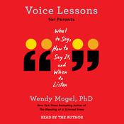 Voice Lessons for Parents: What to Say, How to Say it, and When to Listen Audiobook, by Wendy Mogel