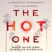 The Hot One: A Memoir of Friendship, Sex, and Murder Audiobook, by Carolyn Murnick