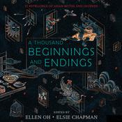 A Thousand Beginnings and Endings Audiobook, by Ellen Oh
