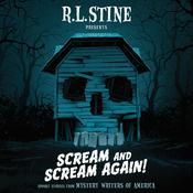 Scream and Scream Again!:  A Horror-Mystery Anthology Audiobook, by R. L. Stine, Bruce Hale, Chris Grabenstein, Emmy Laybourne, Wendy Corsi Staub, Heather Graham, Peter Lerangis, Tonya Hurley, Daniel Palmer, James Preller, Robin Wasserman, Dan Poblocki, Megan Abbott
