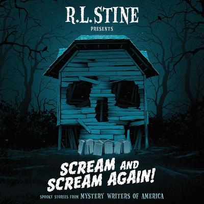 Scream and Scream Again!: Spooky Stories from Mystery Writers of America Audiobook, by R. L. Stine