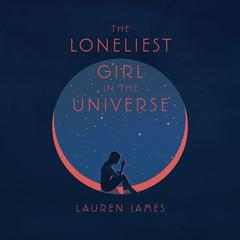 The Loneliest Girl in the Universe Audiobook, by Lauren James