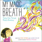 My Magic Breath: Finding Calm Through Mindful Breathing Audiobook, by Nick Ortner, Alison Taylor