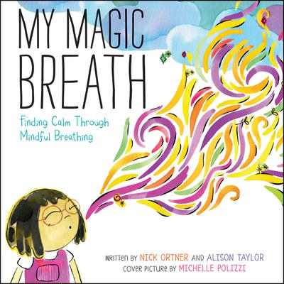 My Magic Breath: Finding Calm Through Mindful Breathing Audiobook, by Nick Ortner